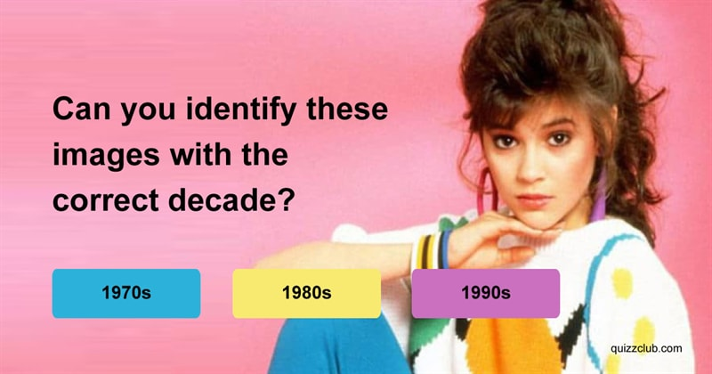 Culture Quiz Test: Can You Identify These Images With The Correct Decade?