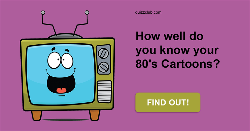 Movies & TV Quiz Test: How Well Do You Know Your 80's Cartoons?