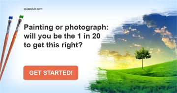 Quiz Test: Painting Or Photograph: Will You Be The 1 In 20 To Get This Right?