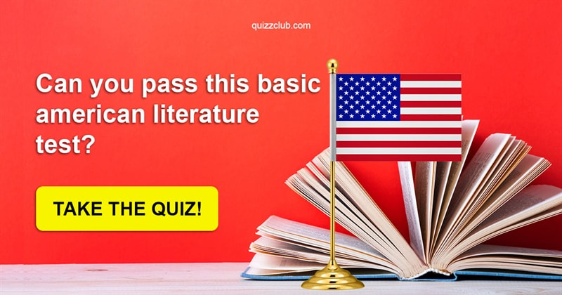Quiz Test: Can You Pass This Basic American Literature Test?