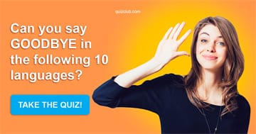 """language Quiz Test: Can You Say """"Goodbye"""" In The Following 10 Languages?"""