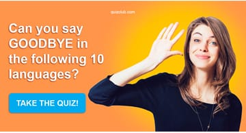 "language Quiz Test: Can You Say ""Goodbye"" In The Following 10 Languages?"