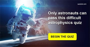 Science Quiz Test: Only Astronauts Can Pass This Difficult Astrophysics Quiz