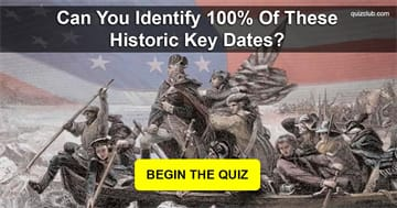 History Quiz Test: Can You Identify 100% Of These Historic Key Dates?