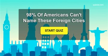 Geography Quiz Test: 98% Of Americans Can't Name All These Foreign Cities. Can You?