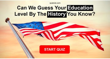 History Quiz Test: Can We Guess Your Education Level By The History You Know?
