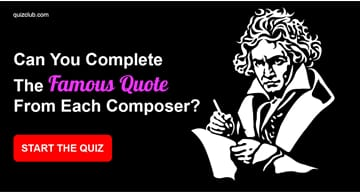 music Quiz Test: Can you complete the famous quote from each composer?