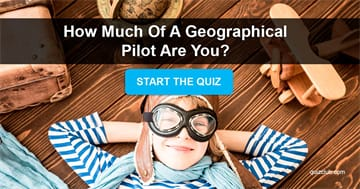Geography Quiz Test: How Much Of A Geographical Pilot Are You?