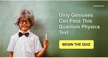 knowledge Quiz Test: Only Geniuses Can Pass This Quantum Physics Test