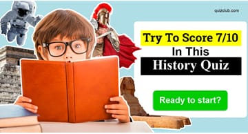 History Quiz Test: Try To Score 7/10 In This History Quiz