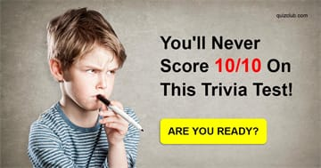 knowledge Quiz Test: You'll Never Score 10/10 On This Trivia Test!
