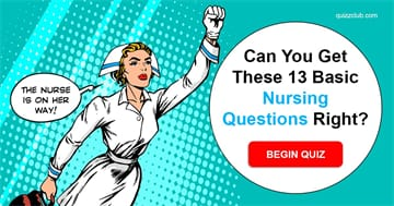 Science Quiz Test: Can You Get These 13 Basic Nursing Questions Right?