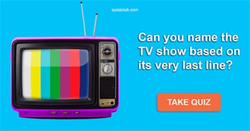 Movies & TV Quiz Test: Can you name the TV show based on its very last line?