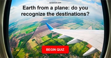 Geography Quiz Test: Earth from a plane: do you recognize the destinations?