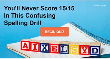language Quiz Test: You'll Never Score 15/15 In This Confusing Spelling Drill