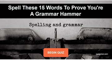 language Quiz Test: Spell These 15 Words To Prove You're A Grammar Hammer