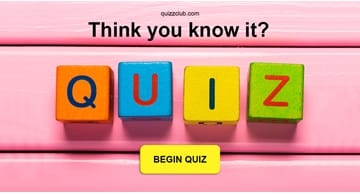 knowledge Quiz Test: Think you know it?