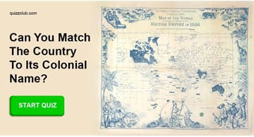 Geography Quiz Test: Can you match the country to its colonial name?