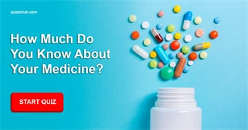 health Quiz Test: How Much Do You Know About Your Medicine?