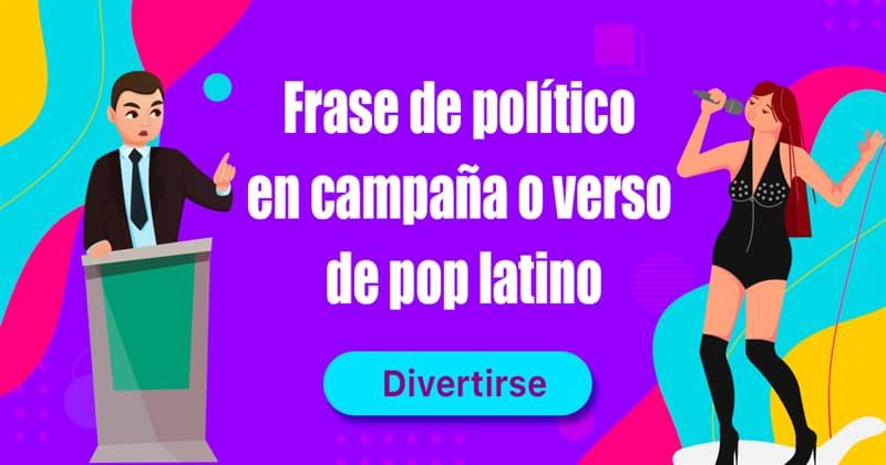 Cultura Quiz Test: Frase de político en campaña o verso de pop latino