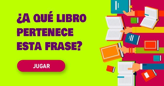 Cultura Quiz Test: ¿A qué libro pertenece esta frase?