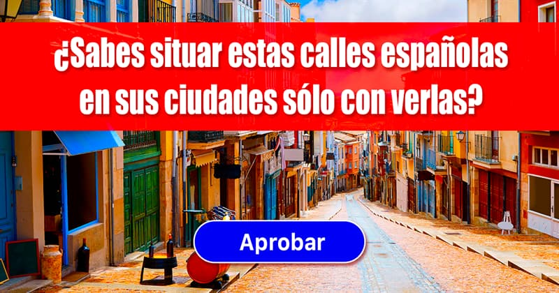 Geografía Quiz Test: ¿Sabes situar estas calles españolas en sus ciudades sólo con verlas?
