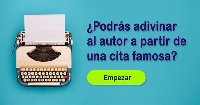 Cultura Quiz Test: ¿Podrás adivinar al autor a partir de una cita famosa?