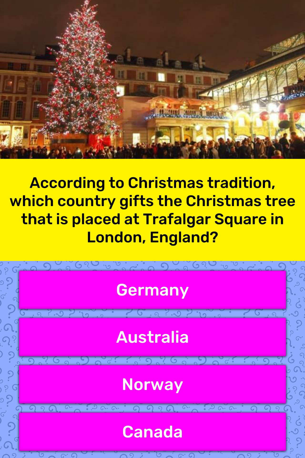 Londons Christmas Tree In Trafalgar Square Is Donated Each Year By Which Country.According To Christmas Tradition Trivia Answers