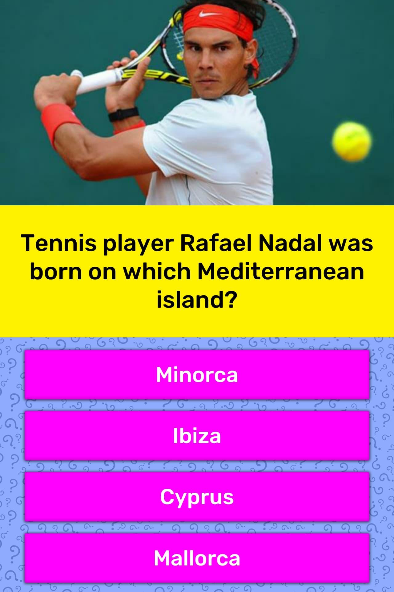 Tennis Player Rafael Nadal Was Born Trivia Answers Quizzclub