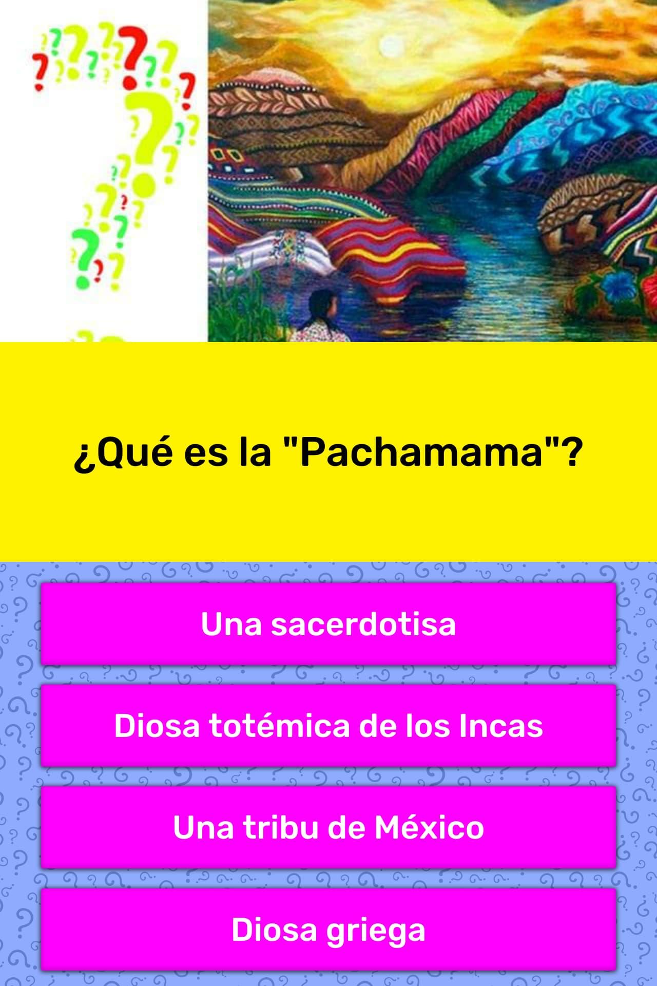 Que Es La Pachamama La Respuesta De Trivia Quizzclub