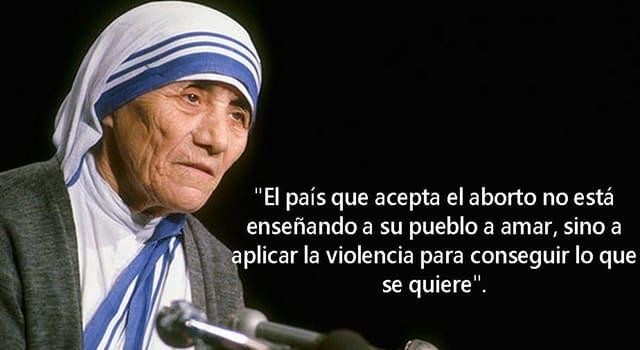 Cultura Pregunta Trivia: ¿En qué ocasión la Madre Teresa de Calcuta, premiada con el Nobel de la paz,  pronunció la frase que aparece en la imagen?